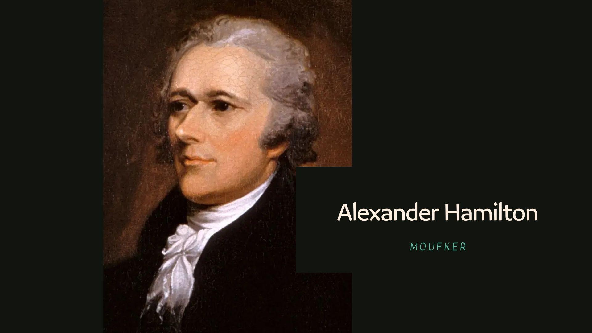 من هو ألكسندر هاملتون – Alexander Hamilton؟